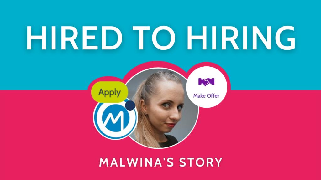 Hired to hiring - Malwina's story